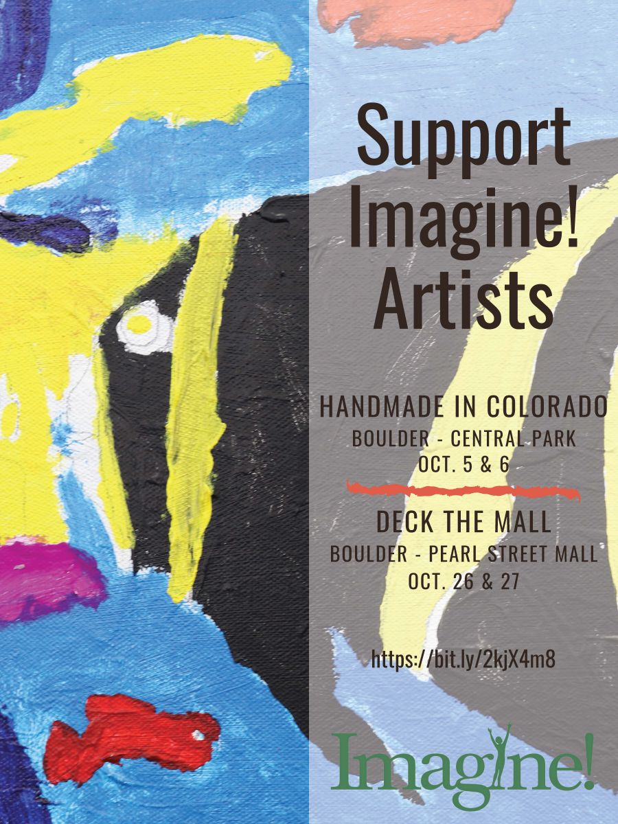 Come to Boulder's Central Park (1236 Canyon Blvd) on October 5 and 6 for Handmade in Colorado, showcasing some of Colorado's Best Handmade arts, crafts, food, and goods. Imagine!'s CORE/Labor Source artists will be there selling their work.  Imagine! artists will also have a booth at Deck the Mall on October 26-27 on the Pearl Street Mall in Boulder.