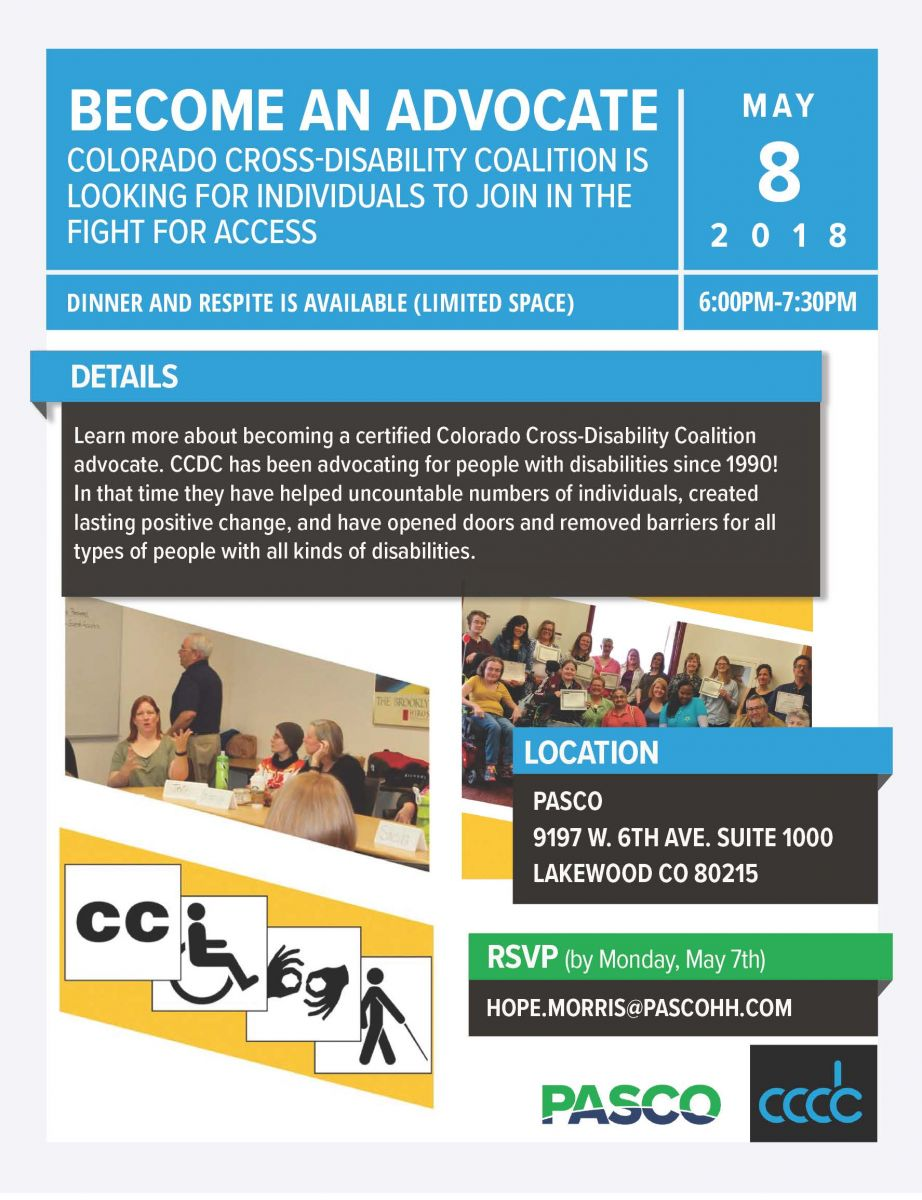 Learn more about becoming a certified Colorado Cross-Disability Coalition advocate. CCDC has been advocating for people with disabilities since 1990! In that time they have helped uncountable numbers of individuals, created lasting positive change, and have opened doors and removed barriers for all types of people with all kinds of disabilities.   RSVP (by Monday, May 7th) by contacting Hope at: hope.morris@pascohh.com