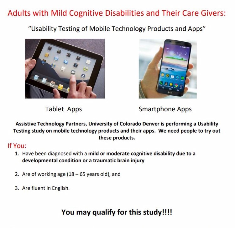 The Center for People With Disabilities (CPWD) is teaming up with CU Technology Partners to run an AT App usability testing program at the CPWD Boulder officeon Friday May 3rd (10-11:30am) They are currently seeking 10-15 individuals who would be interested in participating in testing digital accessibility of a variety of apps as part of this funded study. These findings will be presented to a National Conference when the study is completed.Individuals with disabilitieswill be compensated for their time if they choose to participate in the project. RSVP if interested to christopher@cpwd.org. They will be limiting participation to a max of 15 people for this first May opportunity & slots will fill up quickly. Location: 1675 Range St. Boulder, CO