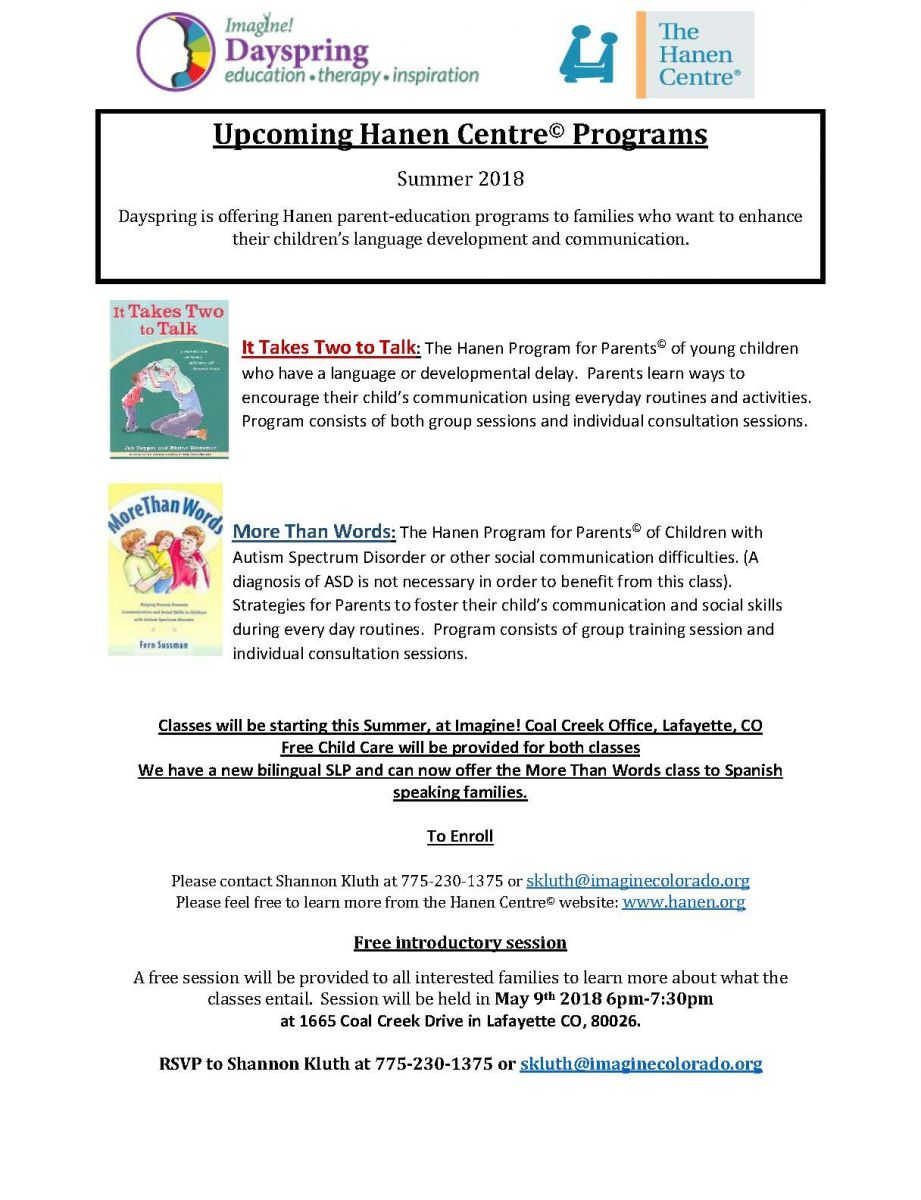 Dayspring is offering Hanen parent-education programs to families who want to enhance their children's language development and communication. A free session will be provided to all interested families to learn more about what the classes entail.  Session will be held in May 9th 2018 6pm-7:30pm at 1665 Coal Creek Drive in Lafayette CO, 80026.