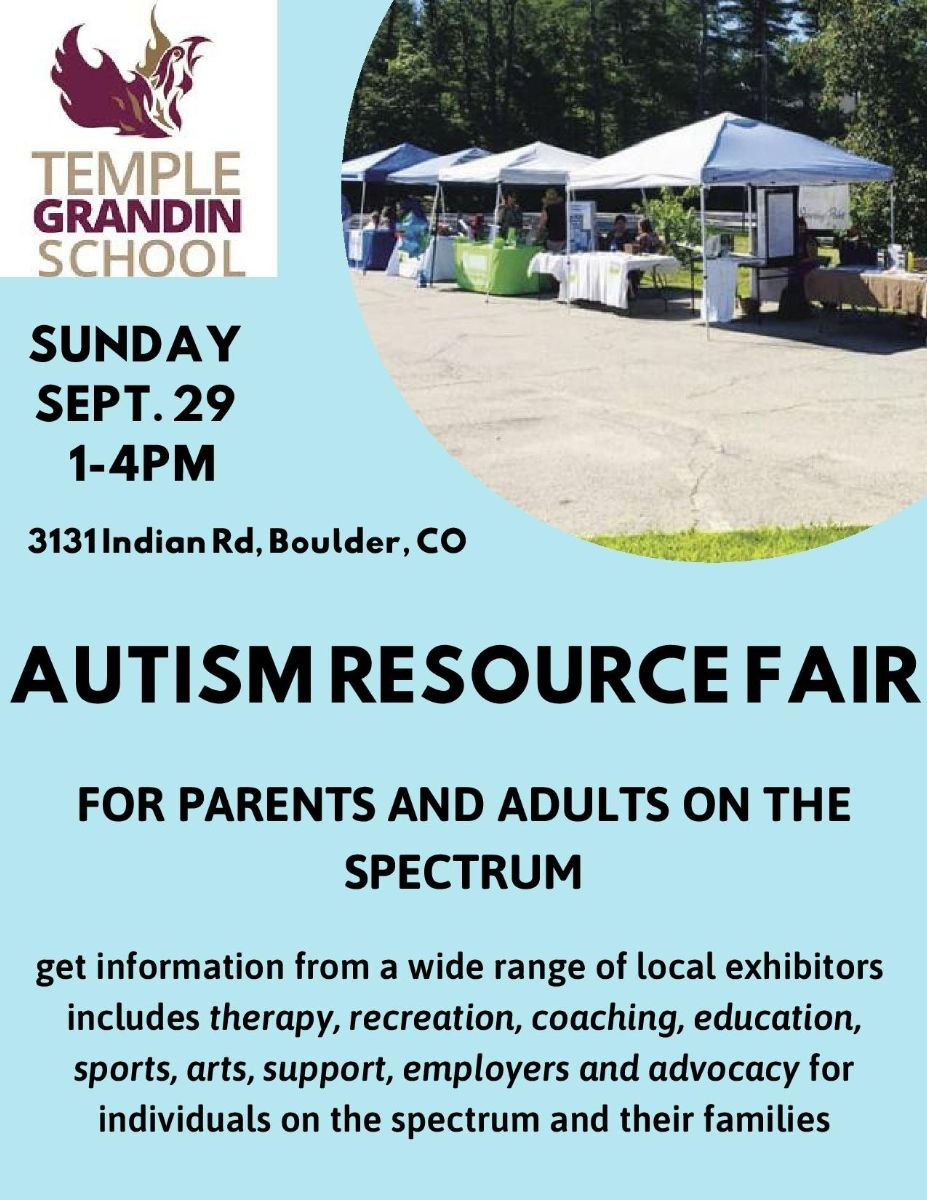 Sunday, Sept. 29 1-4 PM Temple Grandin School Autism Resource Fair for Parents and Adults on the Autism Spectrum Get information from a wide range of local exhibitors including therapy, recreation, coaching, education, sports, arts, support, employers and advocacy.